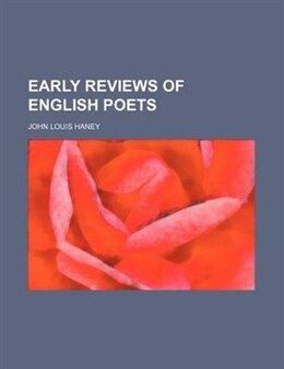 Book Early Reviews of English Poets by John Louis Haney