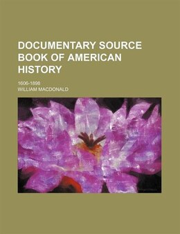 Book Documentary Source Book Of American History; 1606-1898 by William Macdonald