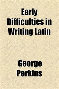 Book Early difficulties in writing Latin by George Perkins