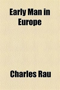 Book Early man in Europe by Charles Rau