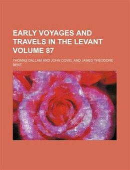 Book Early voyages and travels in the Levant Volume 87 by Thomas Dallam