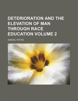 Book Deterioration And The Elevation Of Man Through Race Education Volume 2 by Samuel Royce