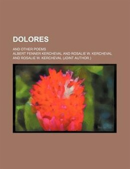 Book Dolores; And Other Poems by Albert Fenner Kercheval
