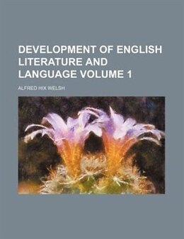 Book Development Of English Literature And Language Volume 1 by Alfred Hix Welsh