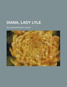 Book Diana, Lady Lyle by William Hepworth Dixon