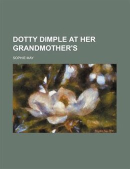 Book Dotty Dimple at Her Grandmother's by Sophie May