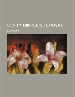 Book Dotty Dimple's Flyaway by Sophie May