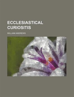 Book Ecclesiastical curiositis by William Andrews