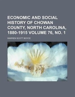 Book Economic And Social History Of Chowan County, North Carolina, 1880-1915 Volume 76, No. 1 by Warren Scott Boyce