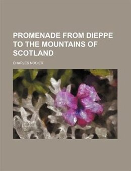 Book Promenade From Dieppe To The Mountains Of Scotland by Charles Nodier