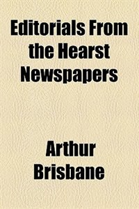 Book Editorials from the Hearst newspapers by Arthur Brisbane