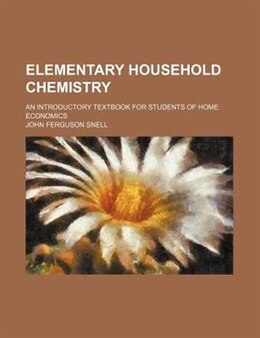 Book Elementary Household Chemistry; An Introductory Textbook For Students Of Home Economics by John Ferguson Snell