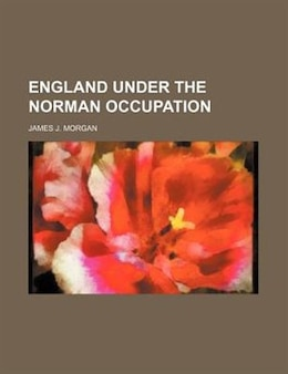 Book England Under The Norman Occupation by James J. Morgan