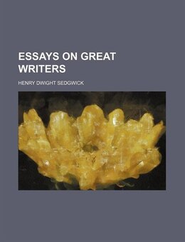 Book Essays on Great Writers by Henry Dwight Sedgwick