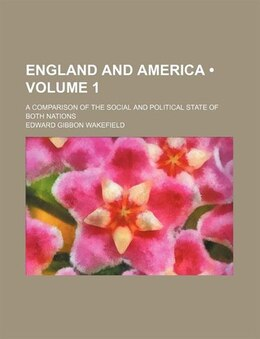 Book England And America (volume 1); A Comparison Of The Social And Political State Of Both Nations by Edward Gibbon Wakefield