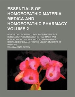 Book Essentials Of Homoeopathic Materia Medica And Homoeopathic Pharmacy; Being A Quiz Compend Upon The… by Willis Alonzo Dewey