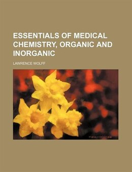Book Essentials of medical chemistry, organic and inorganic by Lawrence Wolff