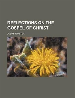 Book Reflections On The Gospel Of Christ by Josiah Forster
