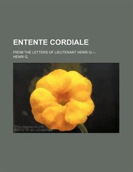 Book Entente Cordiale; From The Letters Of Lieutenant Henri G---. by Henri G.