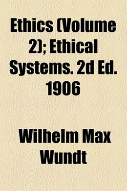 Book Ethics;  Ethical Systems. 2d Ed. 1906 Volume 2: Ethical systems. 2d ed. 1906 by Wilhelm Max Wundt