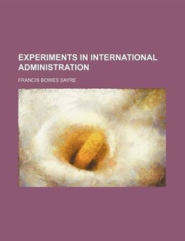Book Experiments in international administration by Francis Bowes Sayre