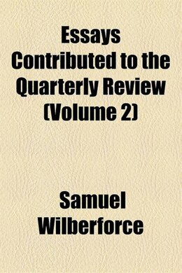Book Essays Contributed To The Quarterly Review Volume 2 by Samuel Wilberforce