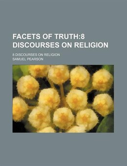 Book Facets Of Truth; 8 Discourses On Religion. 8 Discourses On Religion: 8 discourses on religion by Samuel Pearson