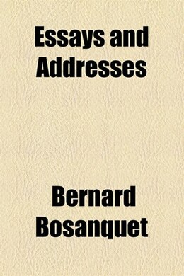 Book Essays and Addresses by Bernard Bosanquet