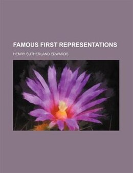 Book Famous first representations by Henry Sutherland Edwards
