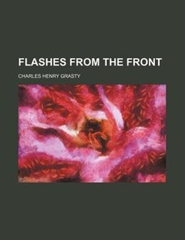 Book Flashes from the Front by Charles Henry Grasty