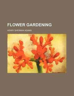 Book Flower Gardening by Henry Sherman Adams
