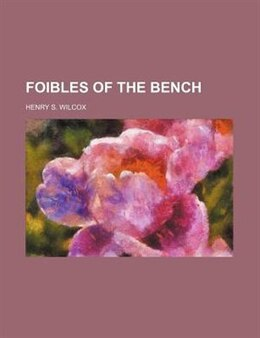 Book Foibles of the Bench by Henry S. Wilcox
