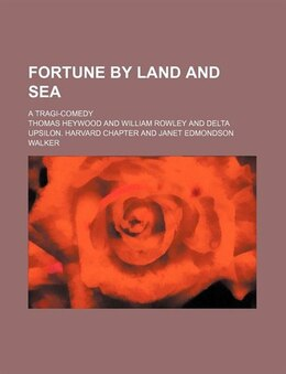 Book Fortune By Land And Sea; A Tragi-comedy by Thomas Heywood