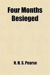 Book Four Months Besieged by H. H. S. Pearse