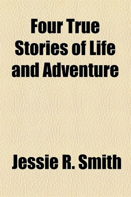 Book Four True Stories of Life and Adventure by Jessie R. Smith