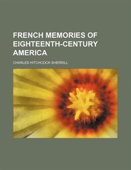 Book French Memories of Eighteenth-century America by Charles Hitchcock Sherrill