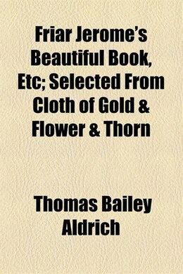 Book Friar Jerome's Beautiful Book, Etc by Thomas Bailey Aldrich