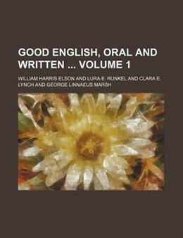 Book Good English, Oral And Written  Volume 1 by William Harris Elson