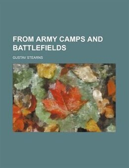 Book From army camps and battlefields by Gustav Stearns