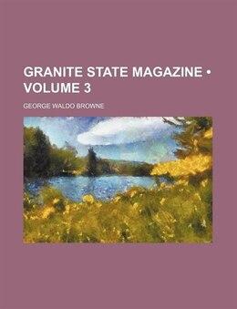Book Granite State Magazine (volume 3) by George Waldo Browne