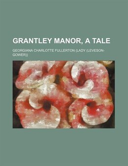 Book Grantley Manor, A Tale by Georgiana Charlotte Fullerton)