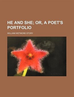 Book He and she; or, A poet's portfolio by William Wetmore Story