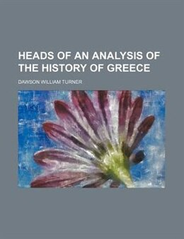 Book Heads of an analysis of the history of Greece by Dawson William Turner