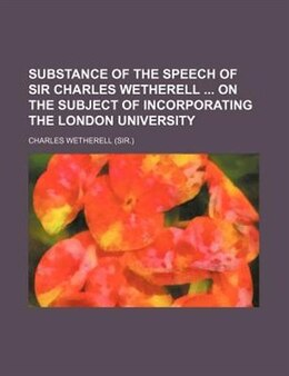 Book Substance Of The Speech Of Sir Charles Wetherell  On The Subject Of Incorporating The London… by Charles Wetherell