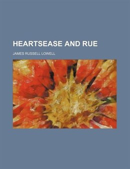 Book Heartsease and Rue by James Russell Lowell