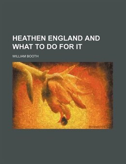 Book Heathen England and what to do for it by William Booth