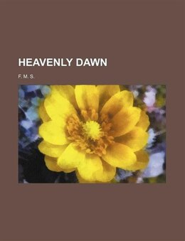 Book Heavenly dawn by F. M. S.