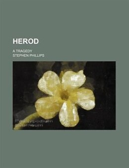 Book Herod; A Tragedy by Stephen Phillips