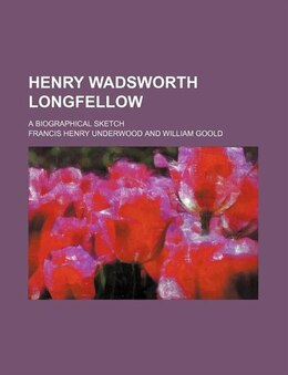 Book Henry Wadsworth Longfellow; A Biographical Sketch by Francis Henry Underwood