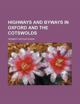 Book Highways And Byways In Oxford And The Cotswolds by Herbert Arthur Evans